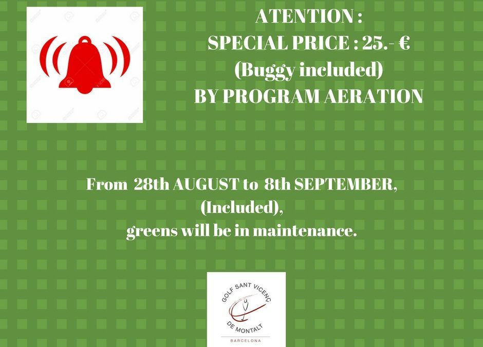 SPECIAL GREEN FEE PRICE DUE TO AERATION PROGRAM GREENS